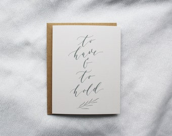 To Have and To Hold - Wedding / Engagement / Anniversary / Love / Blush / Botanical Card