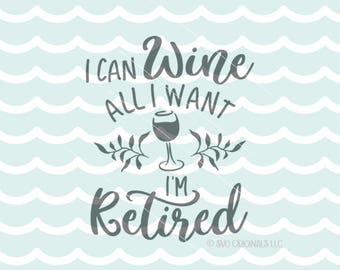 I Can Wine All I Want I'm Retired SVG Vector File. Cricut Explore & more. Wine Lover Retired Retirement Wine Fun Quote Wine Glass SVG