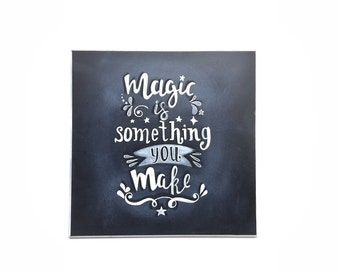Magic is something you make chalkboard sign| Home Decore