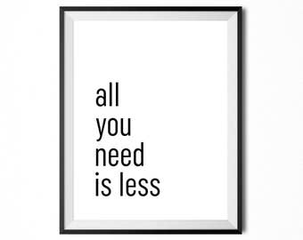 All You Need Is Less, Printable Art, Quote, Minimalistic Print, Typography, Digital Print, Black And White, INSTANT DOWNLOAD