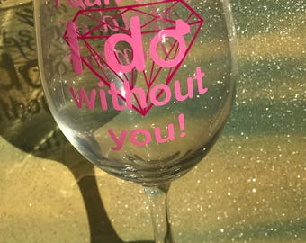 Will you be my maid of honor? I can't do I DO without you! Wine glass
