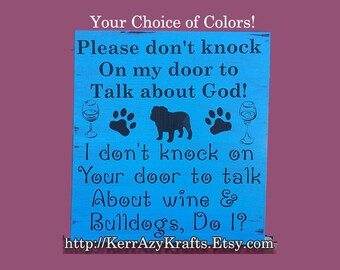 ANY Dog Breed: No Soliciting Sign, Please Don't Knock on My Door to Talk About God, I Don't Knock on Your Door to Talk About Bulldogs & Wine
