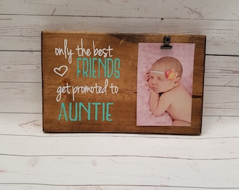 friend to auntie picture frame gift gift for mom photo board picture with clip get promoted to first mothers day fraunt7x12