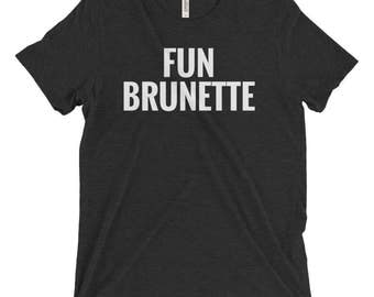 Triblend Unisex T-Shirt, Multiple Colors, Funny T-Shirt, Slogan Tee, Women's T-Shirt, Funny Shirt, Fun Brunette, Brunettes Have More Fun