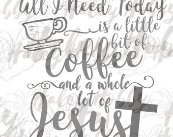 All I Need is Coffee and Jesus Cut File Digital Download Silhouette SVG DXF