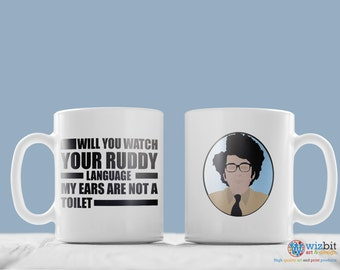 """Moss The IT Crowd Mug - """"Will you watch your ruddy language my ears are not a toilet"""" Quote"""