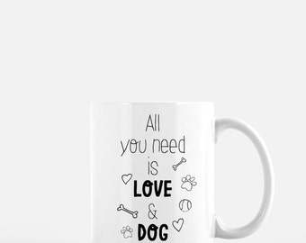 All you need is Love and Dog. Coffee Mug. Dog Lover Coffee Mug. Gift for dog lover. Dog Lover. Dog Lover Gift. I Love My Dog Gift