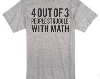 4 out of 3 People Struggle with Math/Funny Math Tee/Math Student
