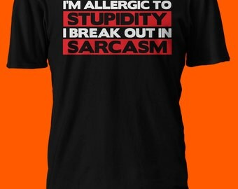 I'm Allergic to Stupidity I Break Out in Sarcasm Funny 100% Cotton Tee Shirt Tshirt