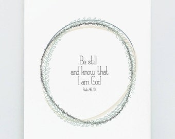 be still and know that I am God. Psalm 46:10. art print. 5x7