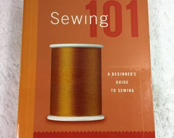 Sewing 101: A Beginner's Guide to Sewing Book / Creative Publishing ©2002 / sewing basics / sewing garments / sewing home decor
