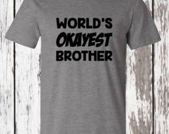 world's okayest brother - gift for brother - t-shirt - fathers day gift - mens clothing - birthday shirt - gifts for him - dads  birthday