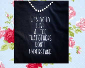its ok to live a life that others dont understand shirt// inspirational shirt// be different shirt// be yourself