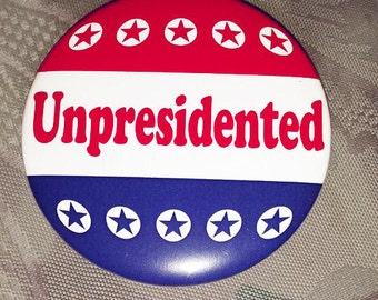 UNPRESIDENTED pin button anti-trump unpresident unprecedent