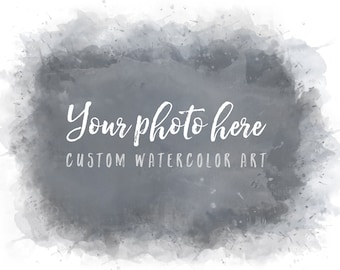 CUSTOM Watercolor Digital Art from Your Photograph, Select Any Size or Custom, Download for Print, Makes A Perfect Gift