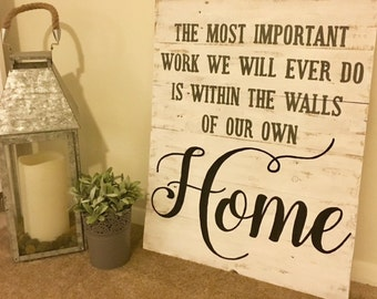 The most important work we will ever do is within the walls of our own home, wooden sign