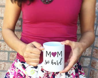 Mom so Hard Mug   Mommy Mug   Gift for Mom   Mothers Day Mug   Inspirational Mug   Mug for Mom   Mothers Day Gift for Wife   New Mom Gift