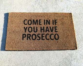 Come In If You Have Prosecco Doormat - Funny Doormat - Funny Door mat - Funny Welcome Mat - Funny Rug - Front Door Mat - Housewarming Gift