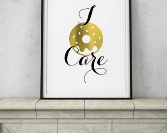 I Donut Care Sign - Gold Foil Donut Quote - Kitchen Home Food Wall Art - Funny Sassy Dessert Pastry Decor - INSTANT DOWNLOAD printable