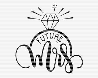 Future Mrs - Engagement - SVG - DXF - PDF files -  hand drawn lettered cut file - graphic overlay