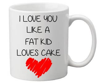 I Love You Like A Fat Kid Loves Cake 50 Cent