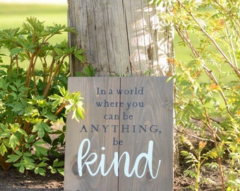 In a World Where You Can Be Anything, Be Kind - stacked, solid wood sign - home decor - gift - rustic - inspirational quote - wall decor