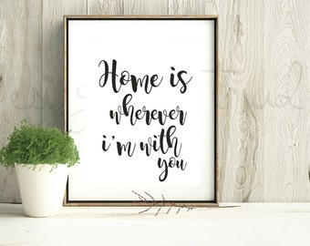 Home is wherever i'm with you, Digital Print, Quote Print, Wedding Sign, Wedding Print, Home Decor, Housewarming Gift, Anniversary Gift