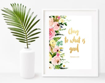 Cling to What Is Good, Romans 12 9, Printable Art, Instant Download,  Bible Verse Print, Scripture Print, christian Wall Art