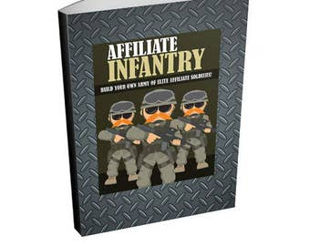Affiliate Infantry: Learn How To Build Your Own Affiliate Army - Affiliate Marketing Ebook