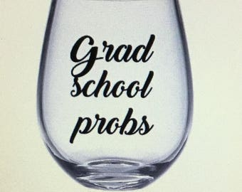 Grad school probs. Grad school wine glass.  Gift for grad school student. Grad student. Grad school student gift. Gift for grad student.