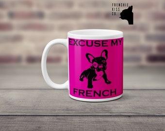 Excuse my french pink / french bulldog mug, coffee mug, tea mug