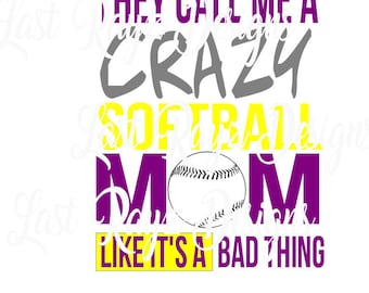 They Call Me a Crazy Softball Mom like it's a bad thing SVG, cutter, Silhouette, DXF