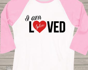 I am loved raglan shirt - sweet birthday or Valentine gift IALR