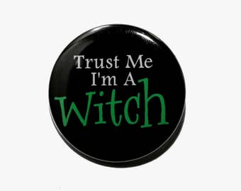 Trust Me I'm A Witch - Pinback Button Badge 1 1/2 inch 1.5 - Keychain Magnet or Flatback