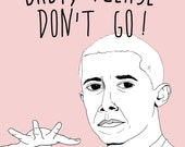 "President Barack Obama - ""Baby Please Don't Go"" print - 8x10"""