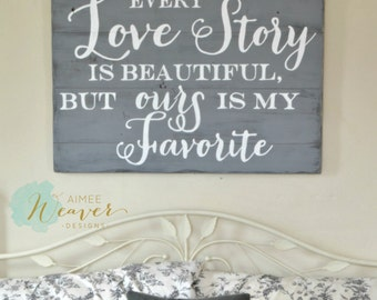 Every love story is beautiful but ours is my favorite reclaimed wood sign
