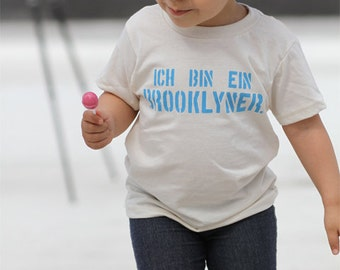 Ich Bin Ein Brooklyner - Brooklyn Toddler Tshirt - Gender Neutral Kids Shirt - German Modern Print - Natural Organic Cotton
