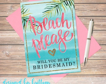 """Bridesmaid, Bridesmaid proposal, Beach Please, Will you be my Bridesmaid? Beach theme to match your beach wedding - 5 x 7""""  Instant Download"""