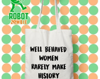 Well Behaved Women, tote for women, funny tote, multipurpose tote, grocery bag, feminist bag, shopping bag, social justice bag