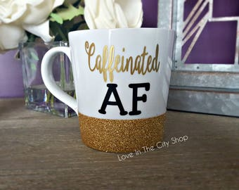 Caffeinated AF Mug, Funny Coffee Mug, Coffee Lover Gift, Coffee Lover Mug, Coffee Obsessed, Glitter Mug, Caffeine Quote, Coffee Quote