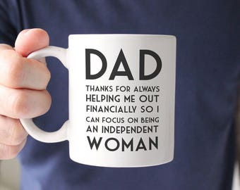 Father's Day Gift, Father's Day Mug, Gift From Daughter to Dad, Funny Father's Day, Funny Parent Mug, Graduation Mug, Independent Woman