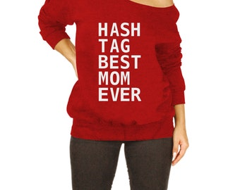 Slouchy Sweatshirt, Hashtag Best Mom Ever Shirt, Mothers Day Gift, Gifts for Mom from Daughter,Christmas Gift for Mother,From Husband CT-267