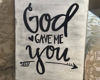 God Gave Me You Sign - Rustic Wood Sign - Wedding Sign - Pregnancy Annoucement Sign - Valentine's Day Gift - Anniversary Gift - Custom Sign