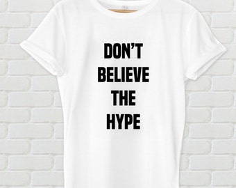 Don't Believe The Hype Tee