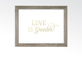 Love is Greater Gold Sign - Inspirational Motivational Saying - PRINTABLE DIGITAL ART - Couples Newlyweds Family - Instant Downloads