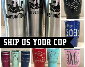 Ship Us Your YETI, RTIC, SIC, or Ozark- any Stainless Steel Tumbler Cup- Powder Coated, Etched/Engraved with monogram, name, logo, or custom