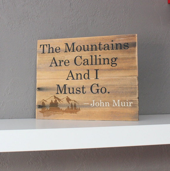 The mountains are calling and i must go wooden sign john for The mountains are calling and i must go metal sign