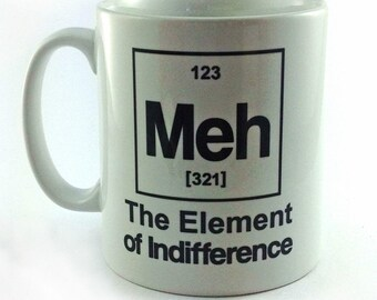 Meh. The Element of Indifference mug gift cup present 11oz