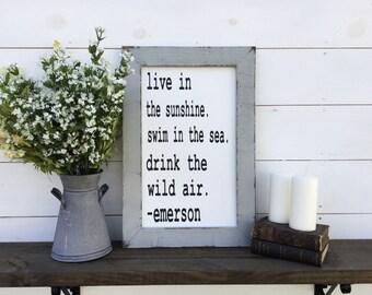 Live In The Sunshine Swim In The Sea Drink The Wild Air sign Emerson Sign Emerson Quote Ralph Waldo Emerson