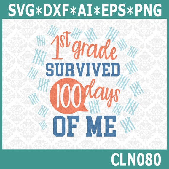 CLN080 School Survived 100 Days of Me Class First Grade SVG DXF Ai Eps PNG Vector Instant Download Commercial Cut File Cricut Silhouette